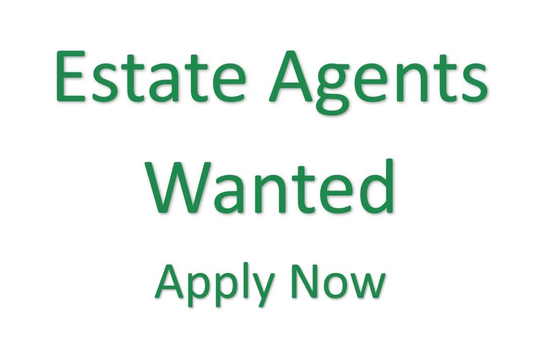 Estate Agents Wanted - Apply Now